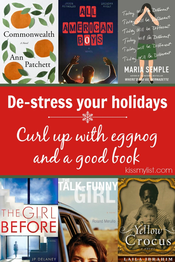 De-stress your holidays...grab a cup of eggnog and a blanket, hide in your bedroom, and curl up with a good book. Here are six to consider.