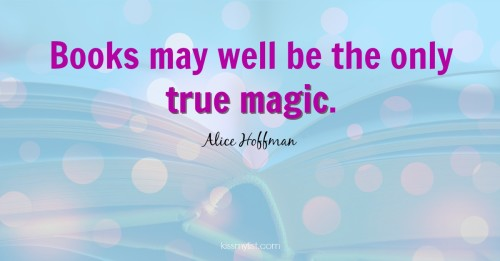 Books may well be the only true magic.